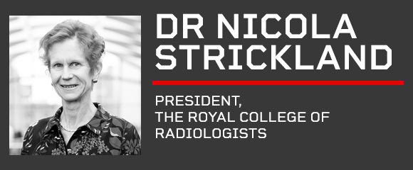 Dr Nicola Strickland - President, The Royal College of Radiologists